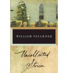 Faulkner: Uncollected Stories - William Faulkner