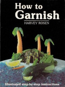 How to Garnish - Harvey Rosen