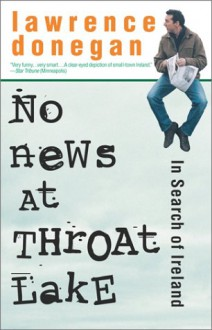 No News at Throat Lake: In Search of Ireland - Lawrence Donegan