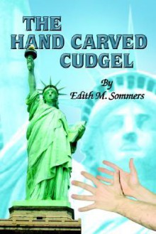 The Hand Carved Cudgel - Edith M. Sommers