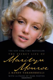 The Secret Life of Marilyn Monroe - J. Randy Taraborrelli