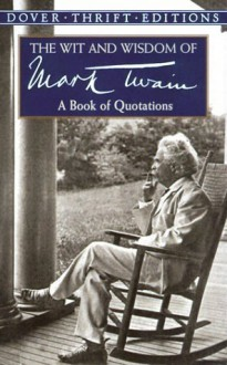 The Wit and Wisdom of Mark Twain: A Book of Quotations - Mark Twain, Alex Ayres