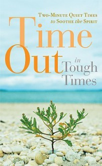 Time Out in Tough Times: Two-Minute Quiet Times to Soothe the Spirit - Guideposts Books