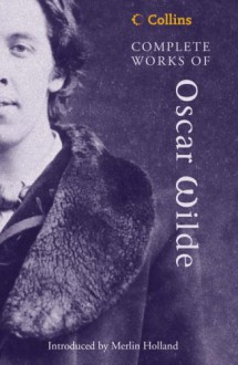 Complete Works of Oscar Wilde - Oscar Wilde, Merlin Holland