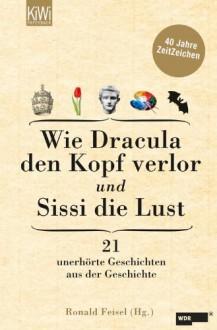 Wie Dracula den Kopf verlor und Sissi die Lust: 21 unerhörte Geschichten aus der Geschichte 40 Jahre ZeitZeichen -