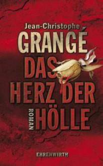 Das Herz der Hölle - Jean-Christophe Grangé, Thorsten Schmidt