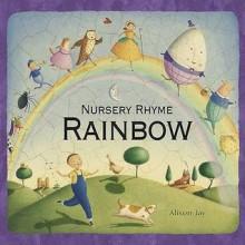 Nursery Rhyme Rainbow. Alison Jay - Alison Jay