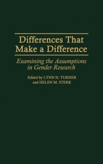 Differences That Make a Difference: Examining the Assumptions in Gender Research - Lynn H. Turner