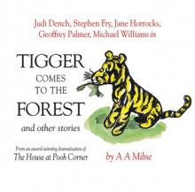 Tigger Comes to the Forest and Other Stories - Stephen Fry, Judi Dench, Geoffrey Palmer, Jane Horrocks, A.A. Milne