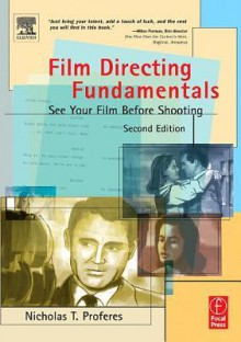 Film Directing Fundamentals: See Your Film Before Shooting - Nicholas T. Proferes