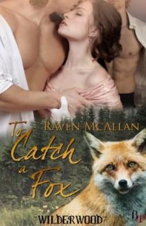 To Catch a Fox (Wilder Wood) - Raven McAllan
