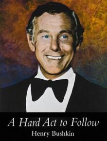 A Hard Act to Follow - Henry Bushkin