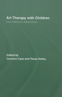 Art Therapy with Children: From Infancy to Adolescence - Caroline Case