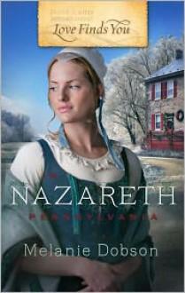 Love Finds You in Nazareth, Pennsylvania - Melanie Dobson