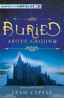 Buried Above Ground: A Nightspell Novella - Leah Cypess