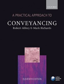 A Practical Approach to Conveyancing a Practical Approach to Conveyancing - Robert M. Abbey, Mark Richards, Robert Abbey