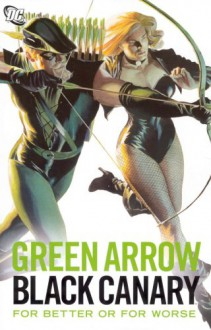 Green Arrow/Black Canary: For Better or for Worse - Alan Moore, Dennis O'Neil, Elliot S. Maggin, Klaus Janson, Dick Giordano, Brad Meltzer, Mike Grell