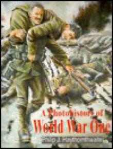 A Photohistory Of World War One - Philip J. Haythornthwaite