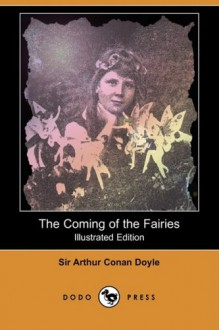 The Coming of the Fairies (Illustrated Edition) (Dodo Press) - Arthur Conan Doyle
