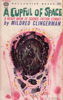 A Cupful of Space - Mildred Clingerman