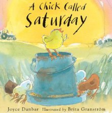 A Chick Called Saturday - Joyce Dunbar, Brita Granstrom