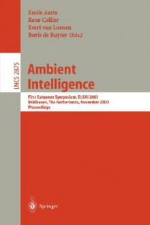 Ambient Intelligence: First European Symposium, Eusai 2003, Veldhoven, the Netherlands, November 3.-4, 2003, Proceedings - Emile Aarts