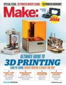 Make: Ultimate Guide to 3D Printing 2014 - Mark Frauenfelder