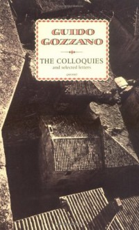 The Colloquies and Selected Letters - Guido Gozzano, J.G. Nichols