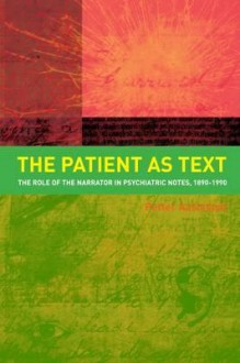 The Patient as Text: The Role of the Narrator in Psychiatric Notes, 1890-1990 - Petter Aaslestad, Erik Skuggevik, Deborah Dawkin
