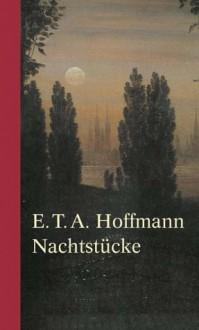 Nachtstücke. Der Sandmann / Das öde Haus / Das Steinerne Herz - E.T.A. Hoffmann