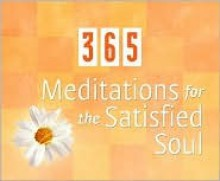 365 Meditations for the Satisfied Soul: A Perpetual Calendar - Various