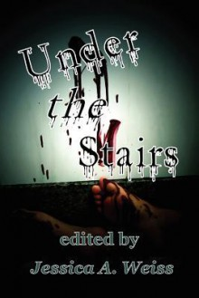 Under the Stairs - John Morgan, David Ireland, Robert White, James Hartley, David Anthony, Rob Rosen, R.S. Pyne, Jessica A. Weiss, Val Muller, George Wilhite, Peter Giglio, Christine Rains, Stephanie L. Morrell, Cherie Reich, Nick Medina, Marc Sorondo, Ash Hartwell, Philip Roberts, Vic Ker