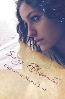 Saving Alessandra - Christine Maria Jahn