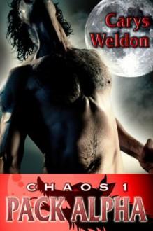 1: Chaos - Pack Alpha (The Pack Series) - Carys Weldon, Scott Carpenter