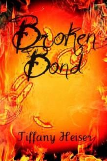 Broken Bond - Tiffany Heiser