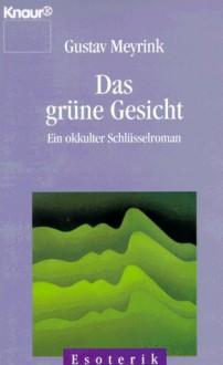 Das grüne Gesicht. Ein okkulter Schlüsselroman - Gustav Meyrink