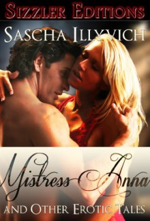 Mistress Anna & Other Scorching Erotica - Sasha Illyvich