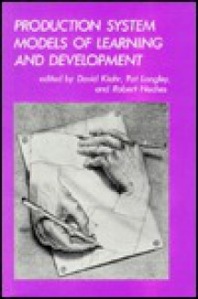 Production System Models of Learning and Development - David Klahr, Pat Langley, Robert T. Neches