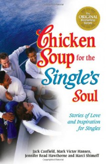 Chicken Soup for the Single's Soul - Jack Canfield, Mark Victor Hansen