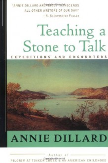 Teaching a Stone to Talk: Expeditions and Encounters - Annie Dillard