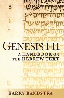 Genesis 1-11: A Handbook on the Hebrew Text - Barry Bandstra