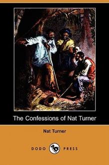 The Confessions of Nat Turner (Dodo Press) - Nat Turner