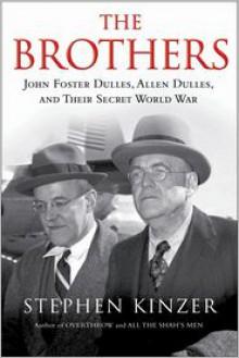 The Brothers: John Foster Dulles, Allen Dulles & Their Secret World War - Stephen Kinzer