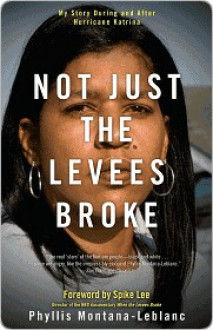 Not Just the Levees Broke: My Story During and After Hurricane Katrina - Phyllis Montana-Leblanc,Spike Lee