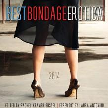 Best Bondage Erotica 2014 - Rachel Kramer Bussel, Laura Antoniou