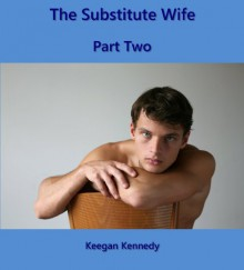 The Substitute Wife - Part Two - Keegan Kennedy