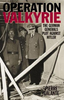 Operation Valkyrie: The German Generals' Plot Against Hitler - Pierre Galante, Mark Howson, Eugene Silianoff