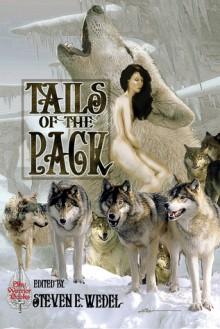 Tails of the Pack: A Werewolf Anthology - Aaron Smith, Deirdre M. Murphy, Tiffani Angus, Trina Jacobs, Mark Finn, Frog Jones, Esther Jones, Steven E. Wedel, Patricia Correll, Bridges DelPonte
