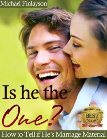 Is he the One: How to Tell if He's Marriage Material - Michael Finlayson