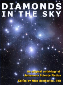 Diamonds in the Sky - David Levine, Jerry Oltion, G. David Nordley, Geoffrey A. Landis, Jeffrey A. Carver, Alma Alexander, Daniel M. Hoyt, Wil McCarthy, Alexis Glynn Latner, Gerald M. Weinberg, Kalin M. Nenov, Kevin R. Grazier, Mary Robinette Kowal, Mike Brotherton, Valentin D. Ivanov, Ges S